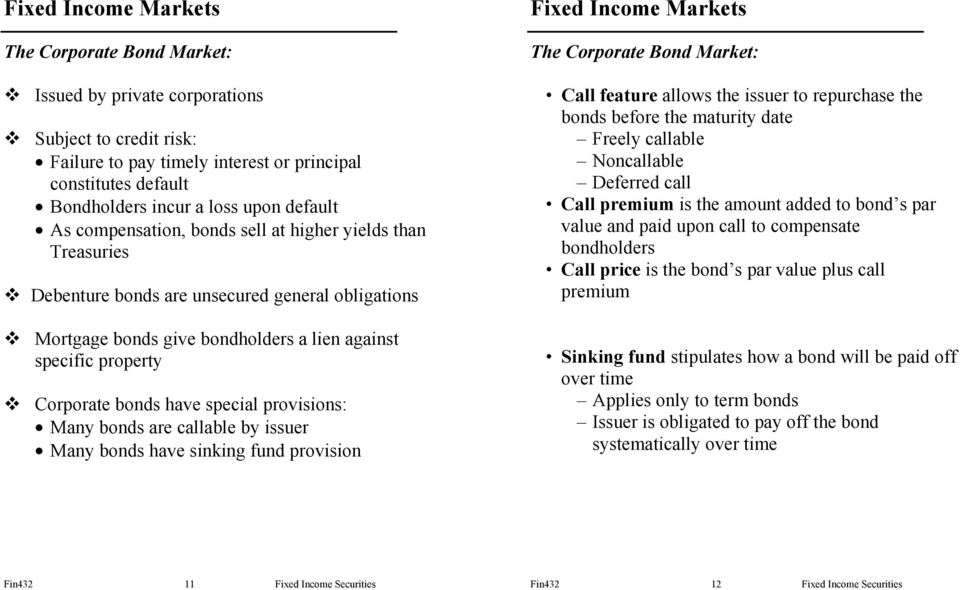 special provisions: Many bonds are callable by issuer Many bonds have sinking fund provision The Corporate Bond Market: Call feature allows the issuer to repurchase the bonds before the maturity date