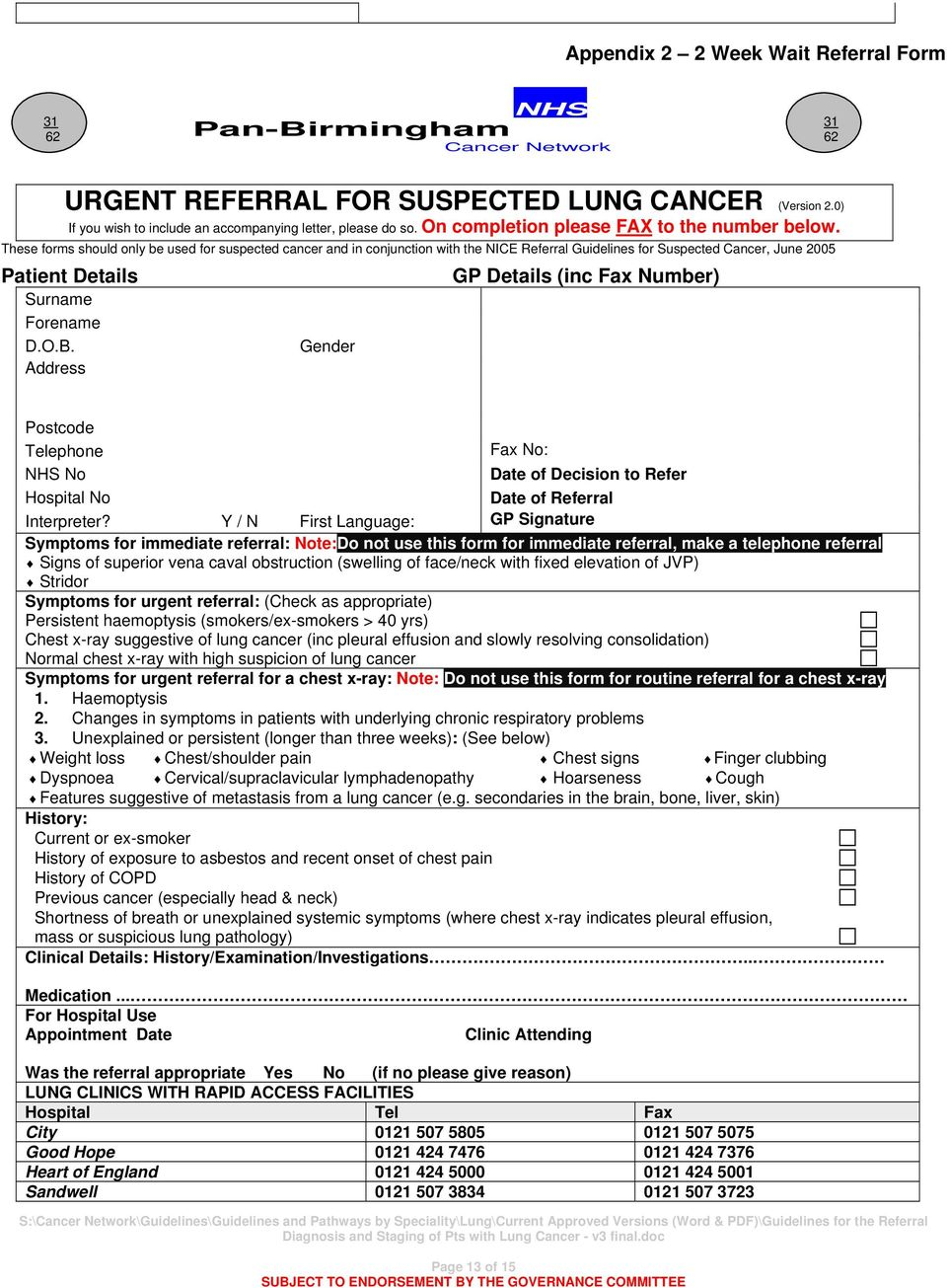 These forms should only be used for suspected cancer and in conjunction with the NICE Referral Guidelines for Suspected Cancer, June 2005 Patient Details Surname Forename D.O.B.