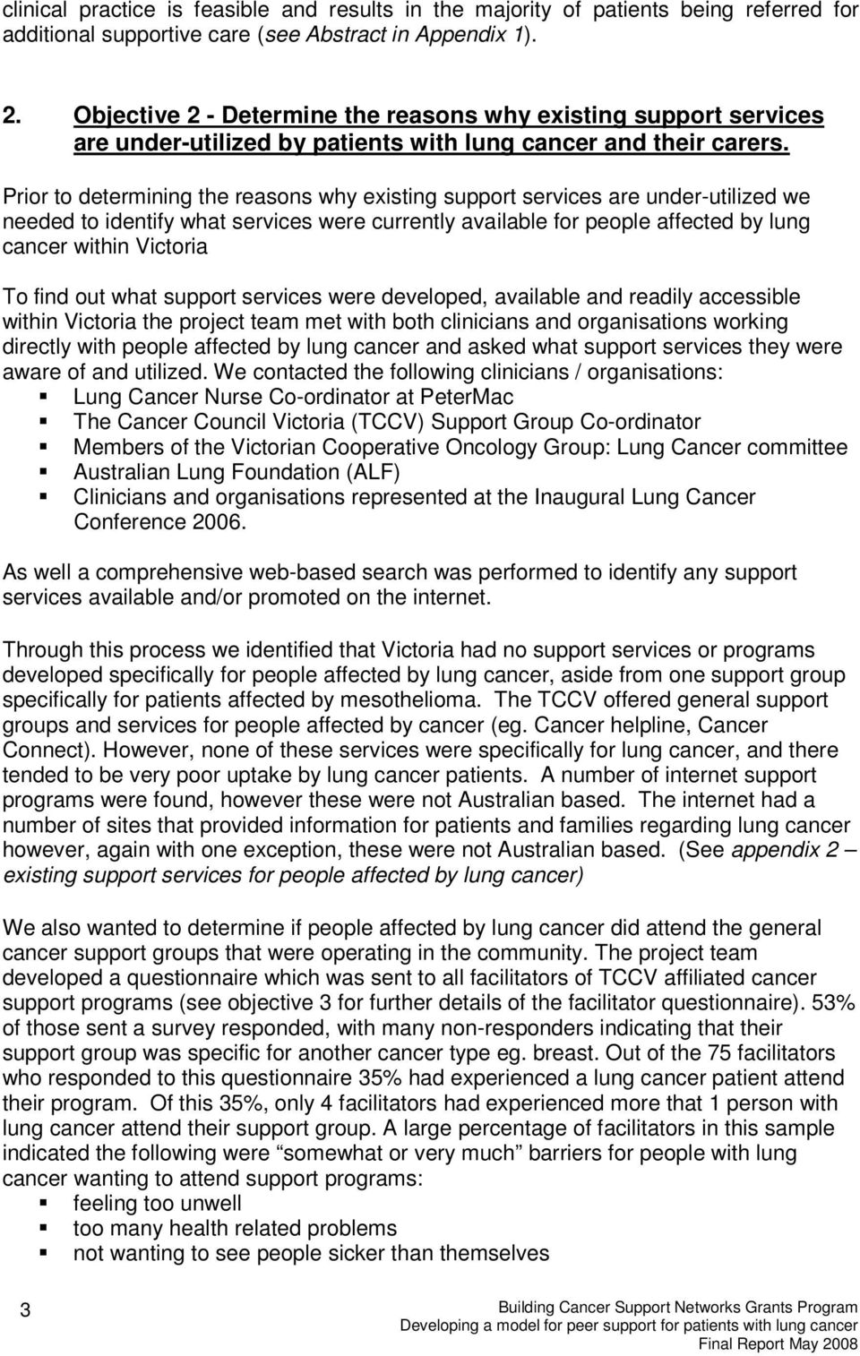 Prior to determining the reasons why existing support services are under-utilized we needed to identify what services were currently available for people affected by lung cancer within Victoria To
