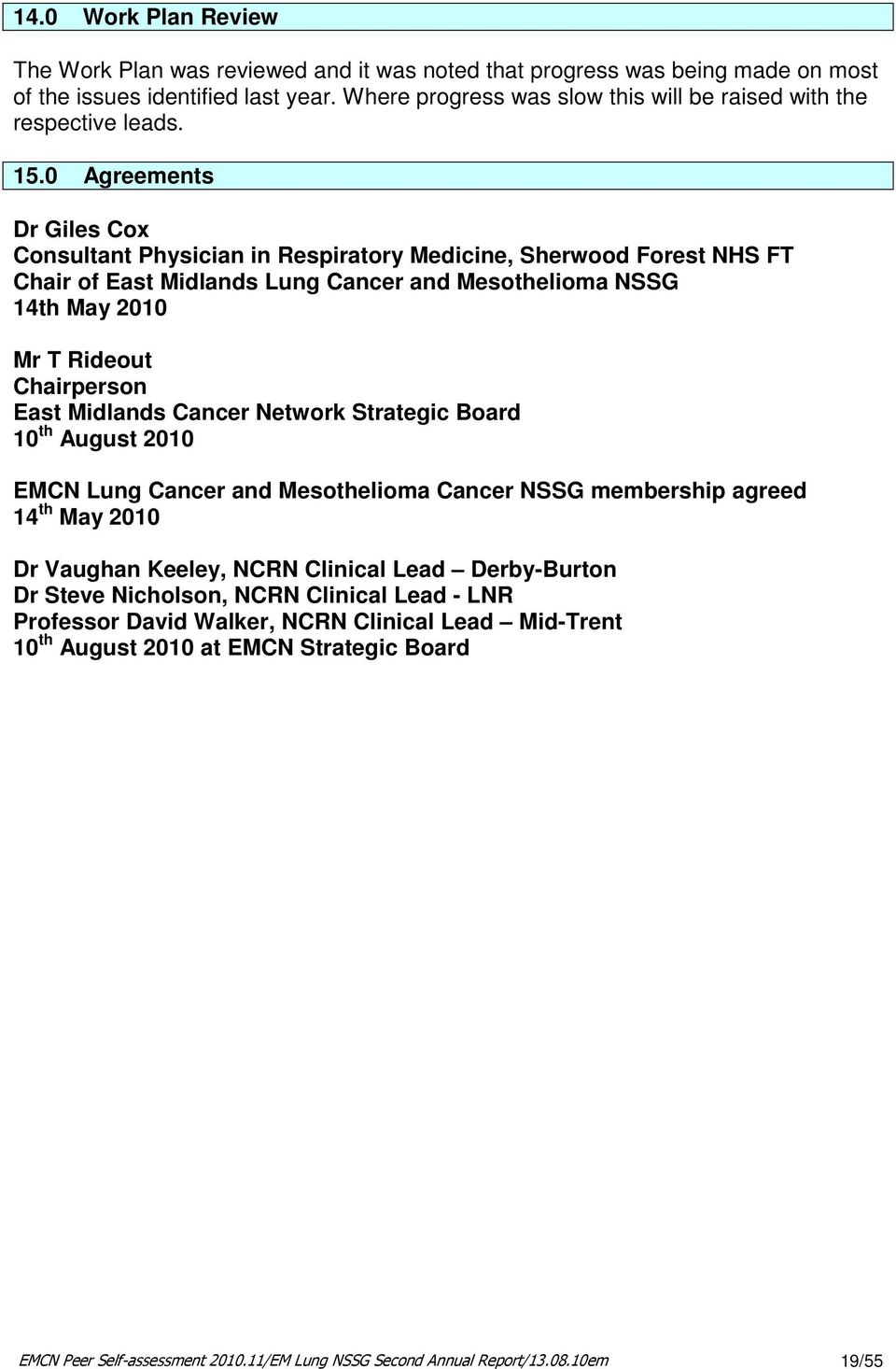 0 Agreements Dr Giles Cox Consultant Physician in Respiratory Medicine, Sherwood Forest NHS FT Chair of East Midlands Lung Cancer and Mesothelioma NSSG 14th May 2010 Mr T Rideout Chairperson East