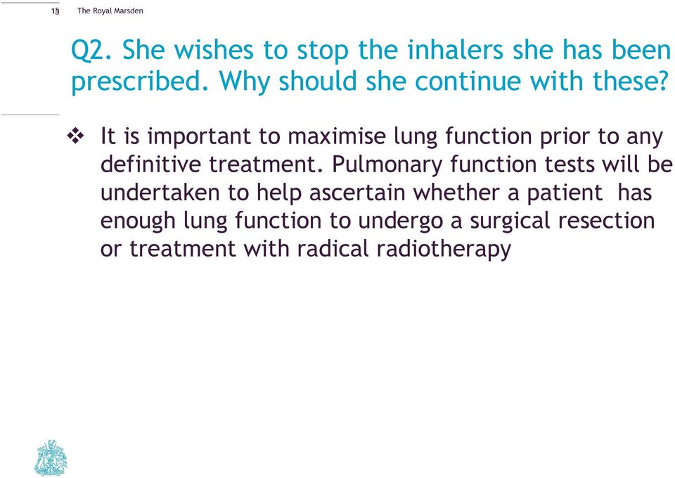 It is important to maximise lung function prior to any definitive treatment.