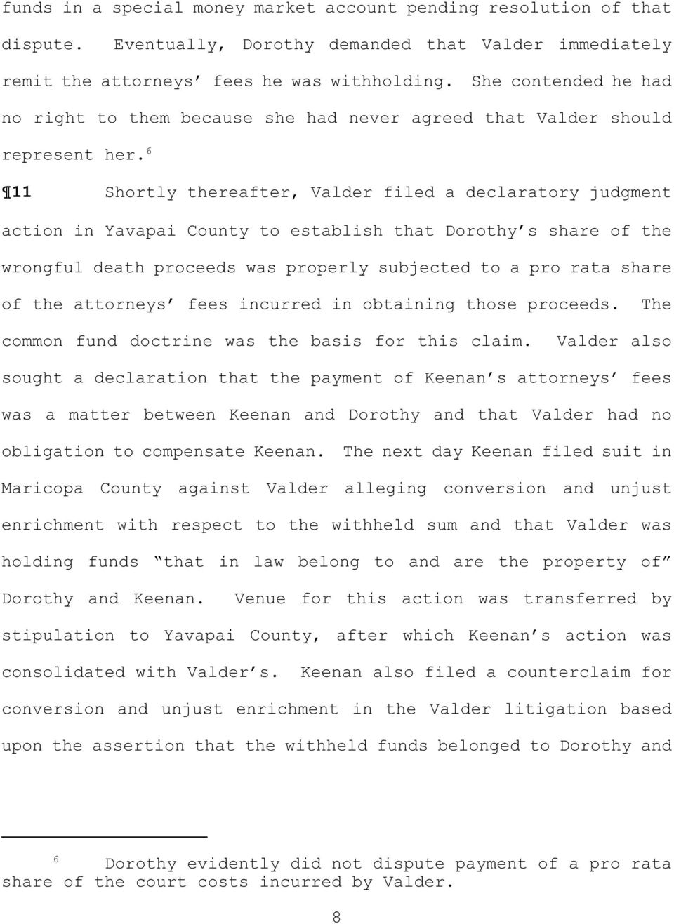 6 11 Shortly thereafter, Valder filed a declaratory judgment action in Yavapai County to establish that Dorothy s share of the wrongful death proceeds was properly subjected to a pro rata share of