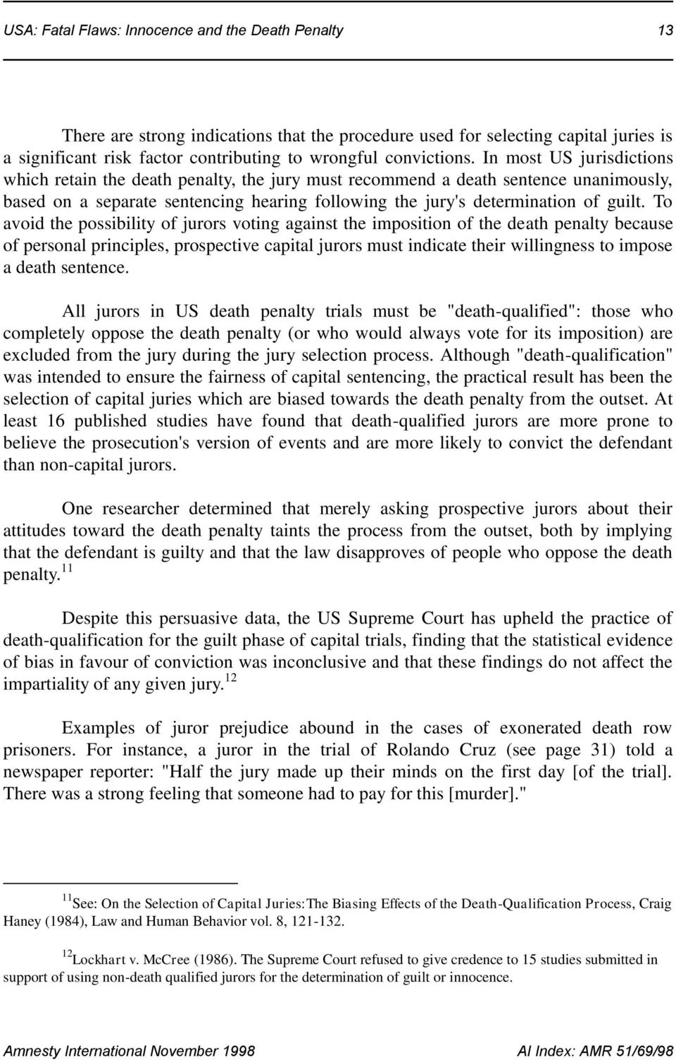 In most US jurisdictions which retain the death penalty, the jury must recommend a death sentence unanimously, based on a separate sentencing hearing following the jury's determination of guilt.