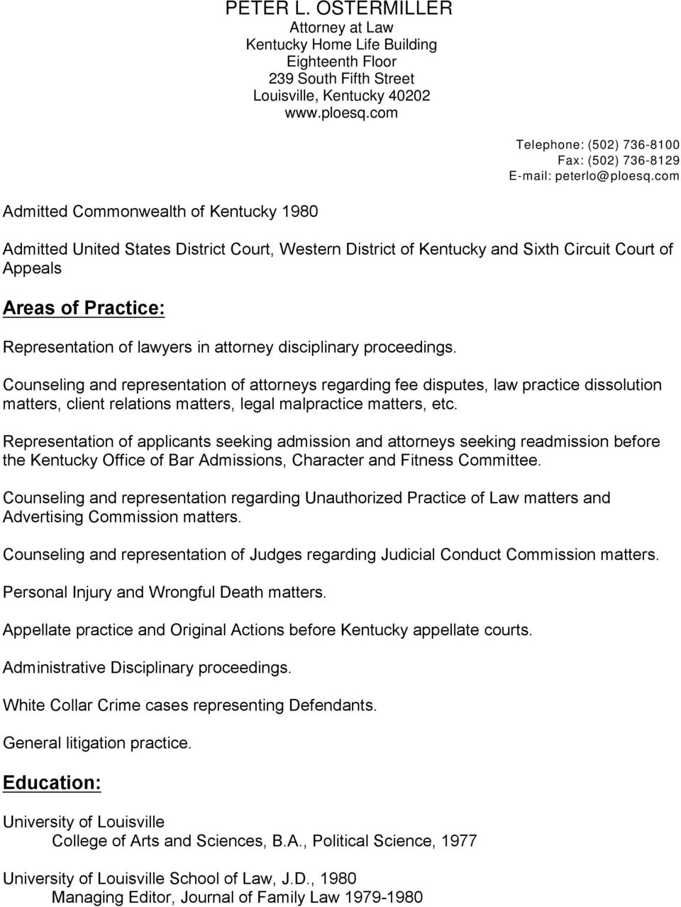 com Admitted Commonwealth of Kentucky 1980 Admitted United States District Court, Western District of Kentucky and Sixth Circuit Court of Appeals Areas of Practice: Representation of lawyers in