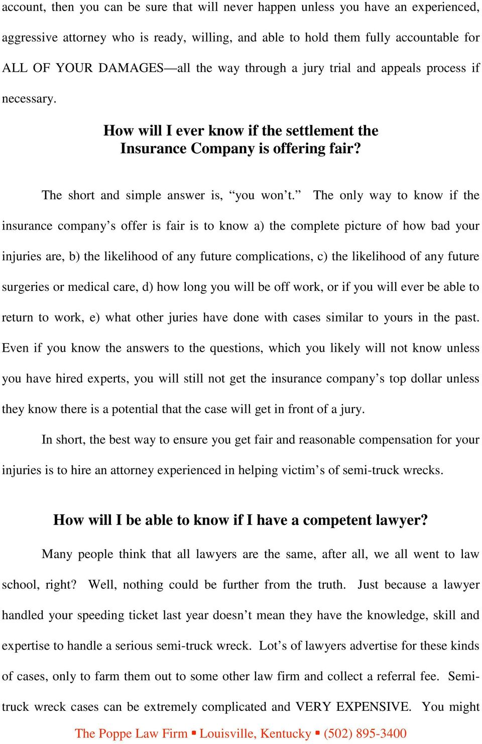 The only way to know if the insurance company s offer is fair is to know a) the complete picture of how bad your injuries are, b) the likelihood of any future complications, c) the likelihood of any