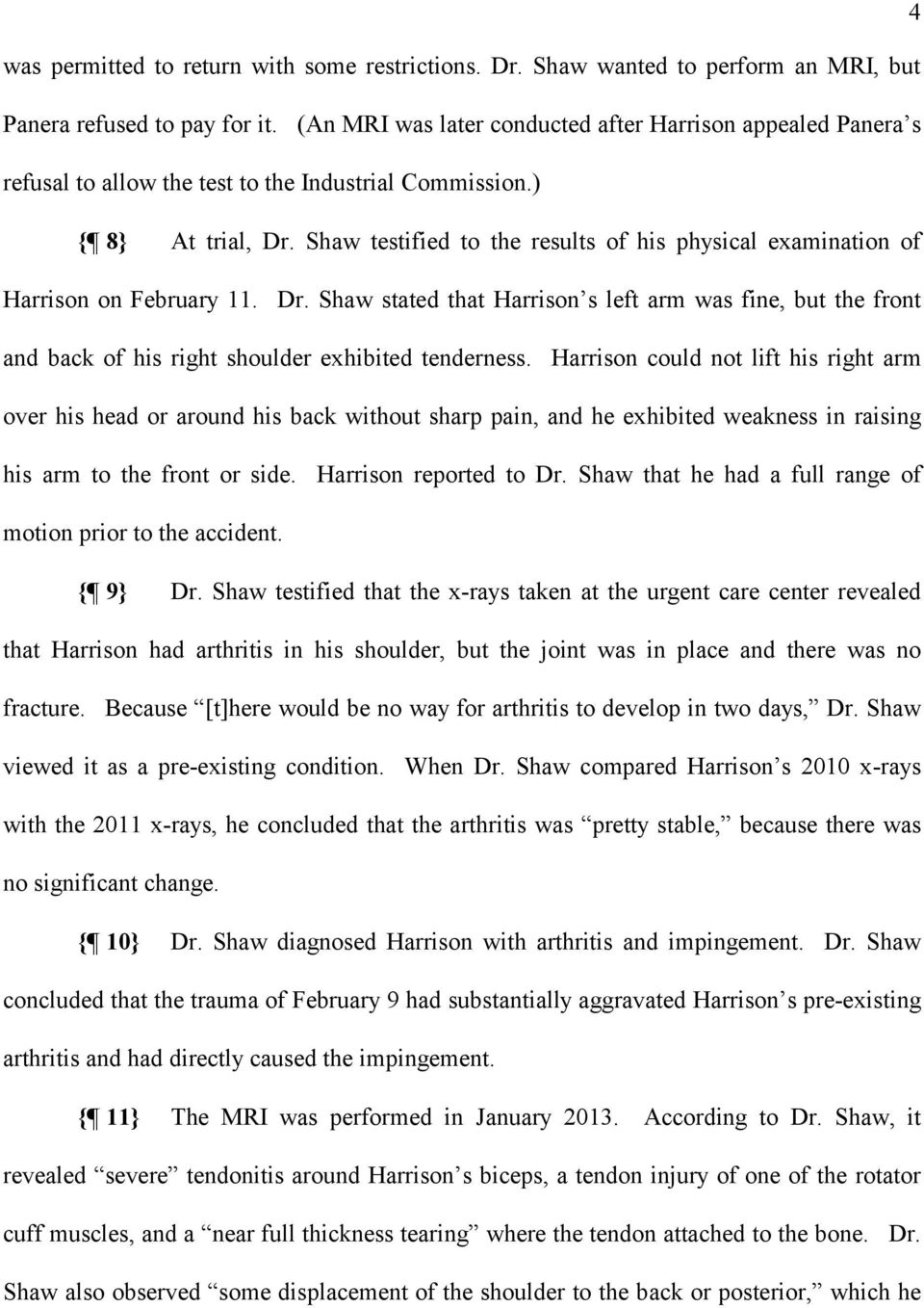 Shaw testified to the results of his physical examination of Harrison on February 11. Dr.