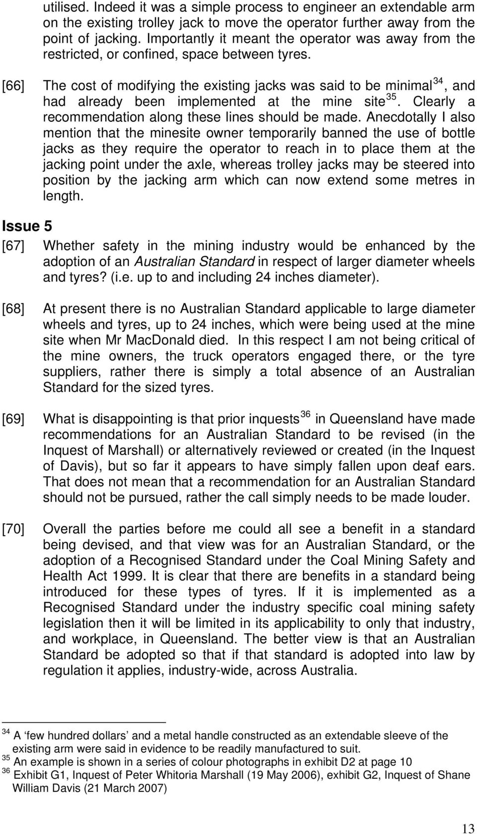 [66] The cost of modifying the existing jacks was said to be minimal 34, and had already been implemented at the mine site 35. Clearly a recommendation along these lines should be made.