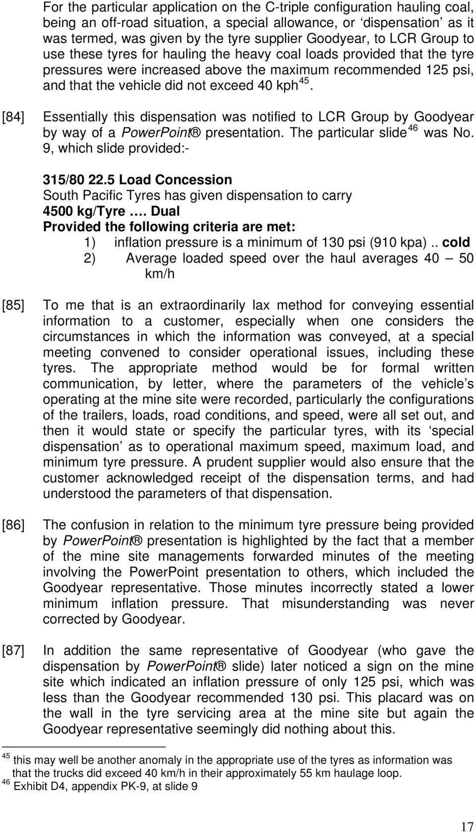 [84] Essentially this dispensation was notified to LCR Group by Goodyear by way of a PowerPoint presentation. The particular slide 46 was No. 9, which slide provided:- 315/80 22.