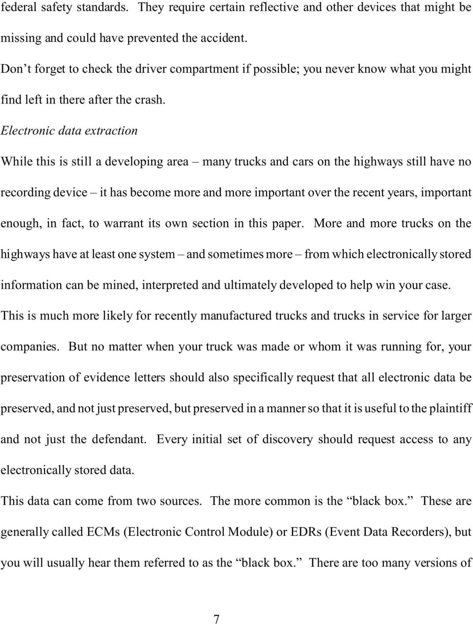 Electronic data extraction While this is still a developing area many trucks and cars on the highways still have no recording device it has become more and more important over the recent years,