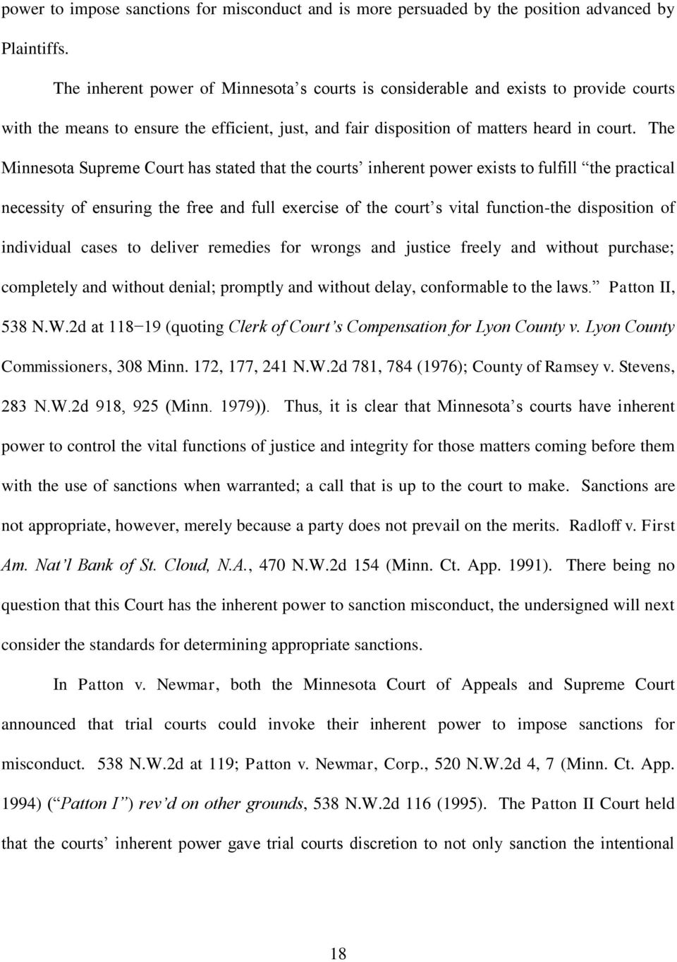 The Minnesota Supreme Court has stated that the courts inherent power exists to fulfill the practical necessity of ensuring the free and full exercise of the court s vital function-the disposition of