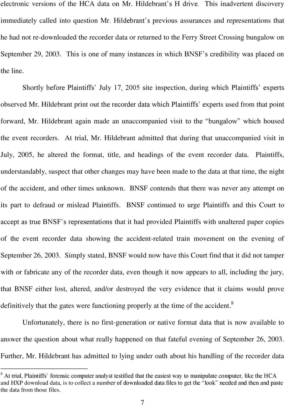 This is one of many instances in which BNSF s credibility was placed on the line. Shortly before Plaintiffs July 17, 2005 site inspection, during which Plaintiffs experts observed Mr.