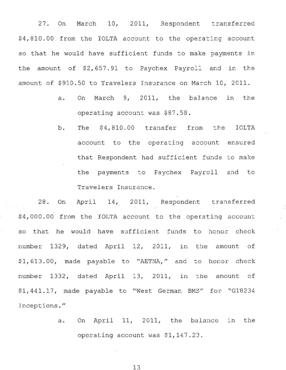 00 transfer from the IOLTA account to the operating account ensured that Respondent had sufficient funds to make the payments to Paychex Payroll and to Travelers Insurance. 28.