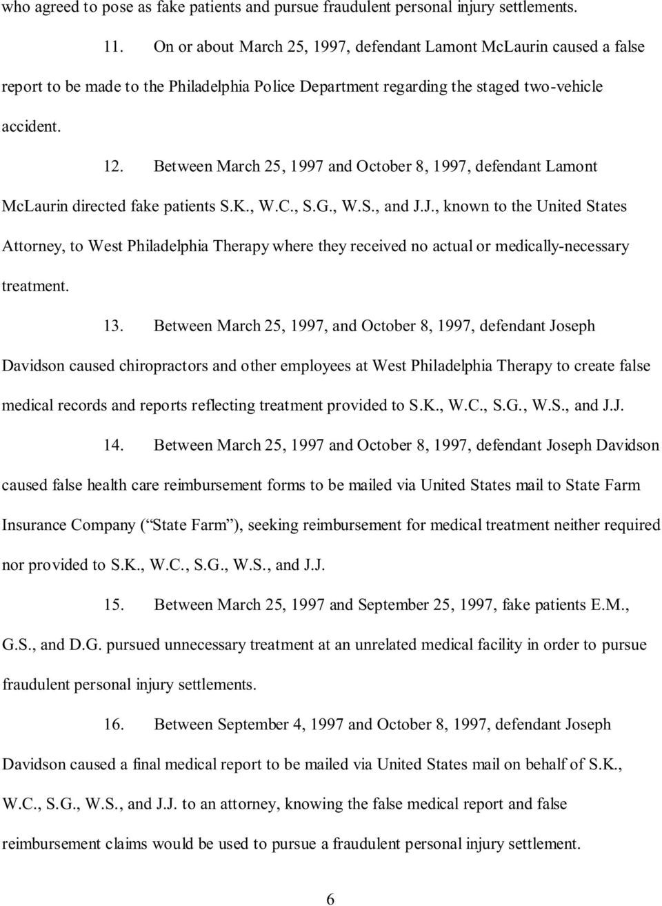Between March 25, 1997 and October 8, 1997, defendant Lamont McLaurin directed fake patients S.K., W.C., S.G., W.S., and J.