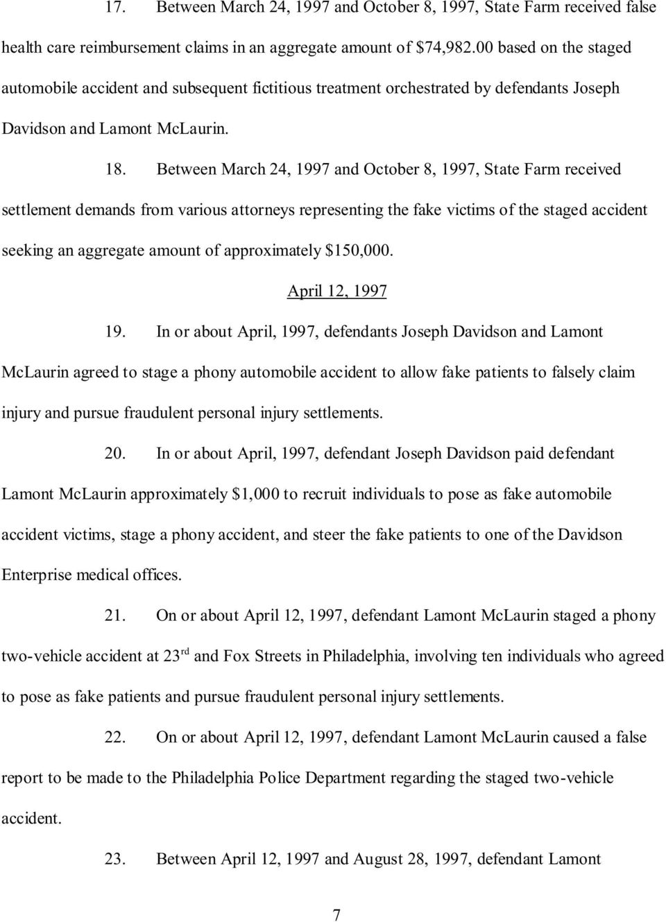 Between March 24, 1997 and October 8, 1997, State Farm received settlement demands from various attorneys representing the fake victims of the staged accident seeking an aggregate amount of