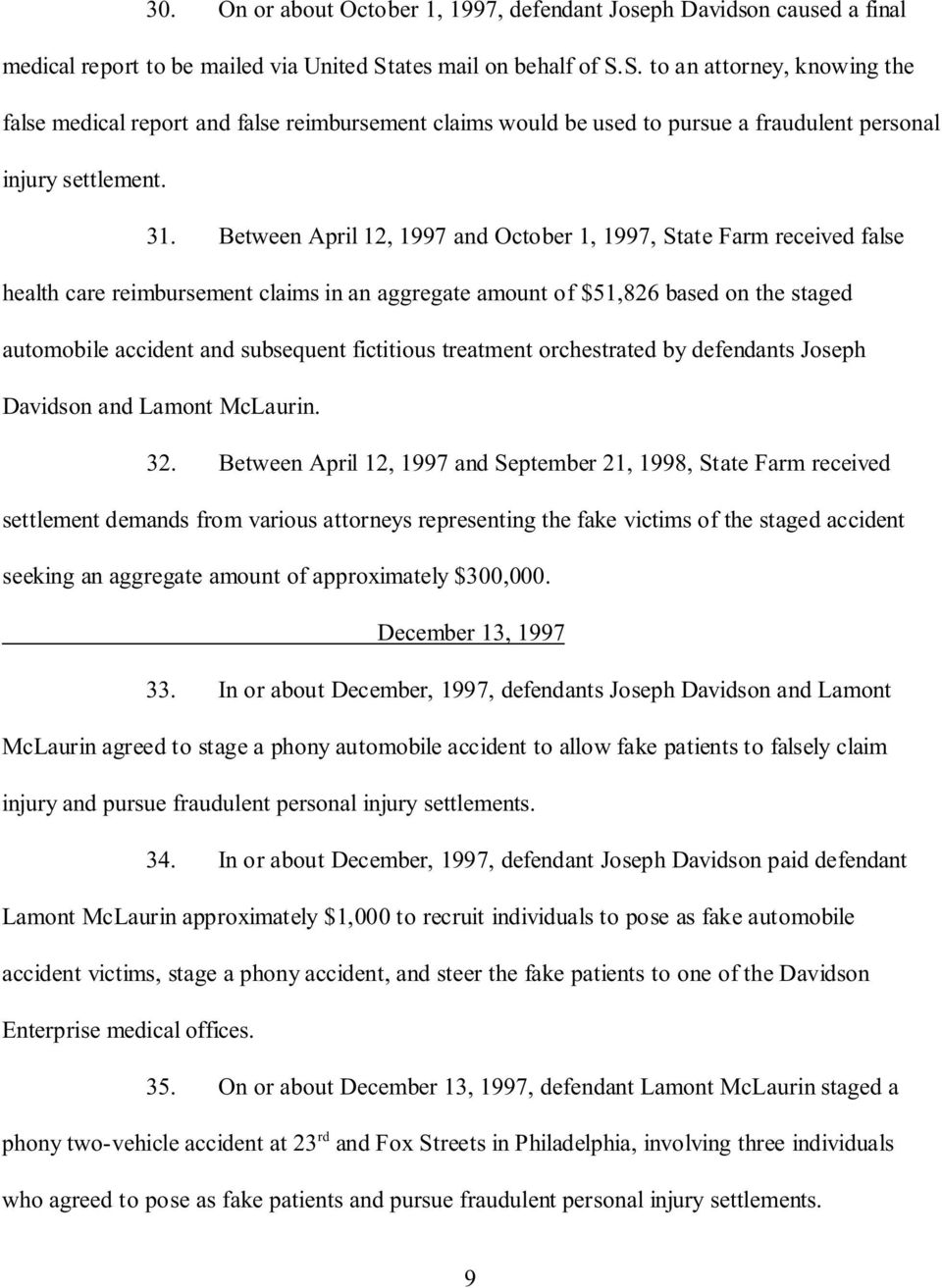 Between April 12, 1997 and October 1, 1997, State Farm received false health care reimbursement claims in an aggregate amount of $51,826 based on the staged automobile accident and subsequent