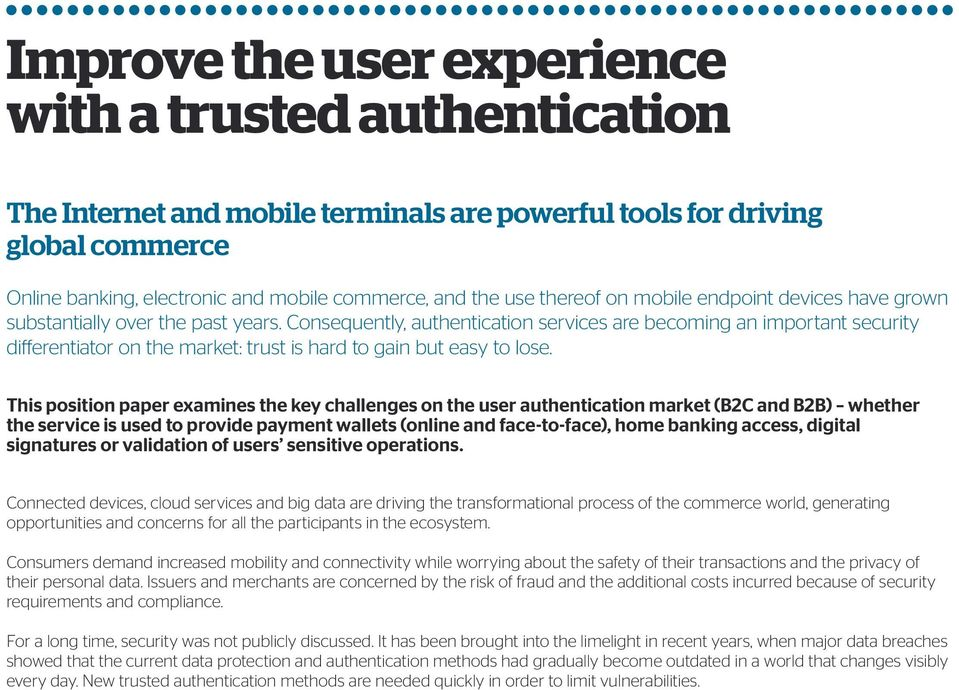 Consequently, authentication services are becoming an important security differentiator on the market: trust is hard to gain but easy to lose.