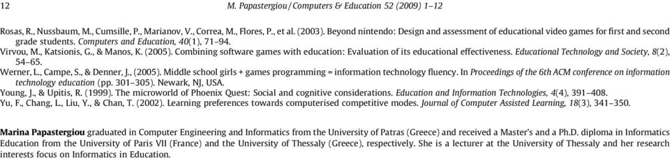 Combining software games with education: Evaluation of its educational effectiveness. Educational Technology and Society, 8(2), 54 65. Werner, L., Campe, S., & Denner, J., (2005).