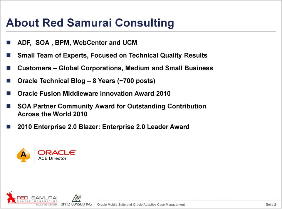 Blog 8 Years (~700 posts) Oracle Fusion Middleware Innovation Award 2010 SOA Partner Community Award
