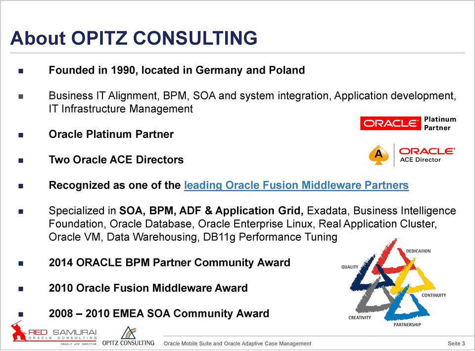 SOA, BPM, ADF & Application Grid, Exadata, Business Intelligence Foundation, Oracle Database, Oracle Enterprise Linux, Real Application Cluster, Oracle VM,
