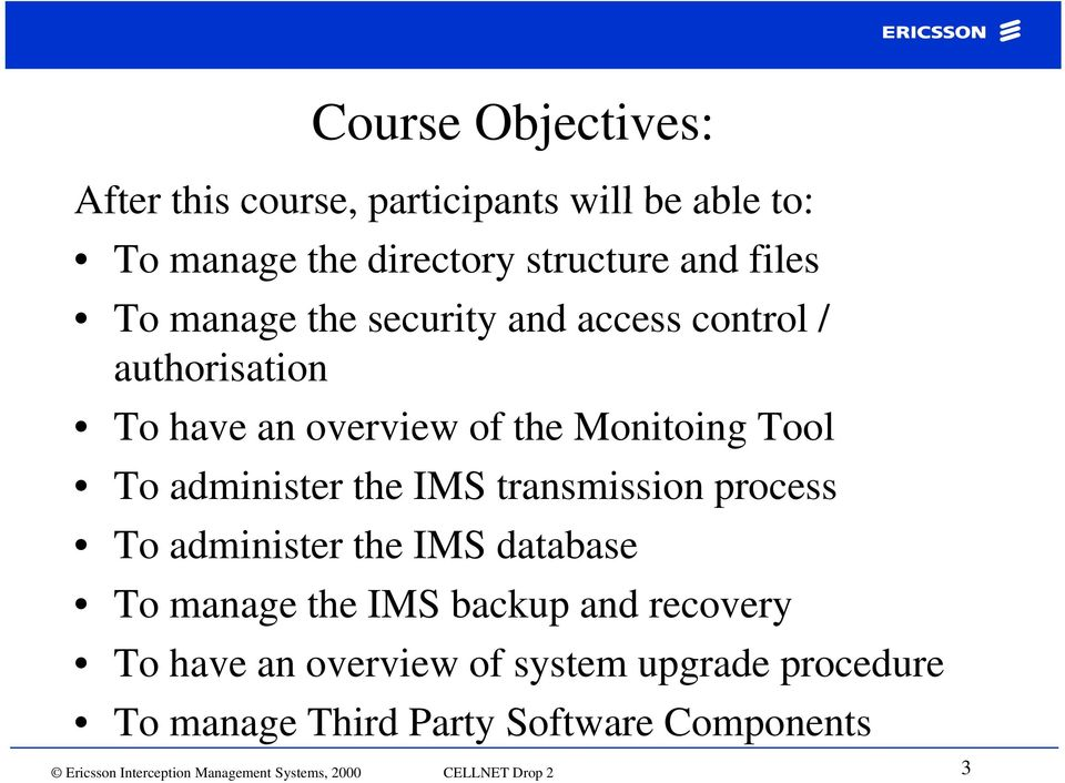 transmission process To administer the IMS database To manage the IMS backup and recovery To have an overview of system