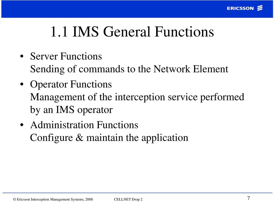 performed by an IMS operator Administration Functions Configure & maintain