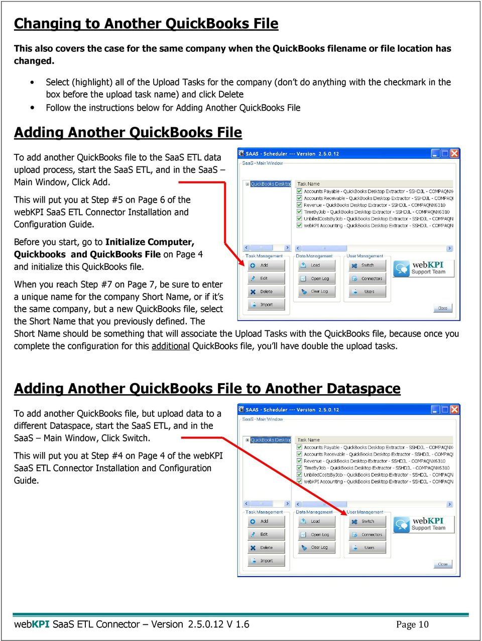 Another QuickBooks File Adding Another QuickBooks File To add another QuickBooks file to the SaaS ETL data upload process, start the SaaS ETL, and in the SaaS Main Window, Click Add.