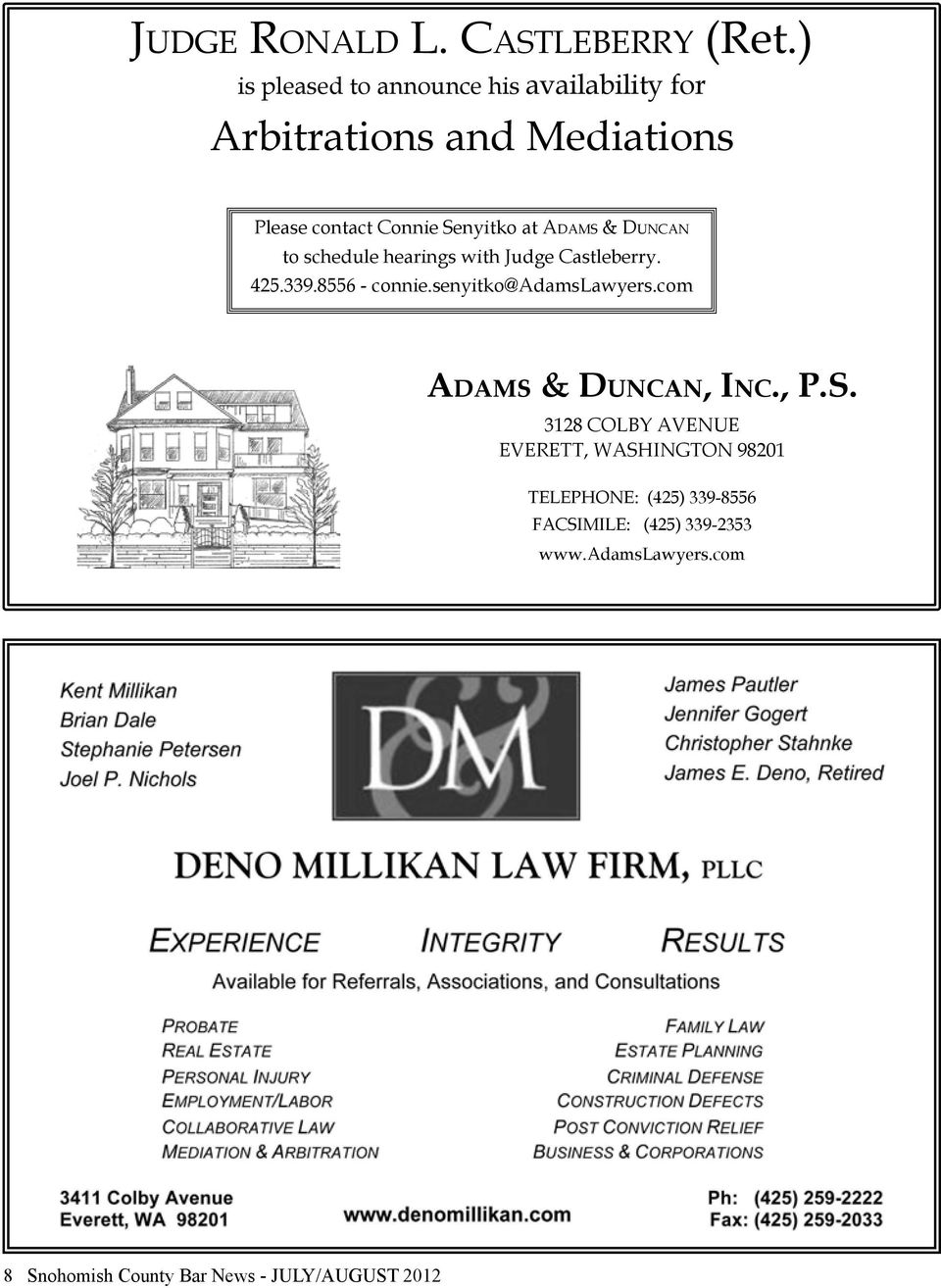 Adams & Duncan to schedule hearings with Judge Castleberry. 425.339.8556 - connie.senyitko@adamslawyers.