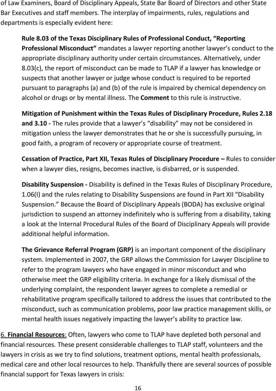 03 of the Texas Disciplinary Rules of Professional Conduct, Reporting Professional Misconduct mandates a lawyer reporting another lawyer s conduct to the appropriate disciplinary authority under