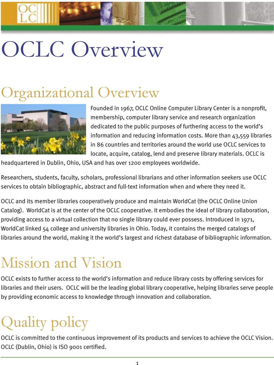 More than 43,559 libraries in 86 countries and territories around the world use OCLC services to locate, acquire, catalog, lend and preserve library materials.