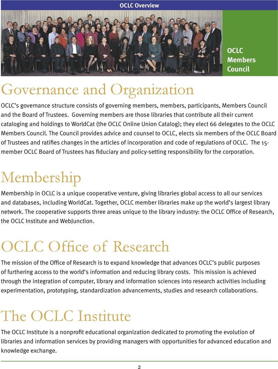The Council provides advice and counsel to OCLC, elects six members of the OCLC Board of Trustees and ratifies changes in the articles of incorporation and code of regulations of OCLC.