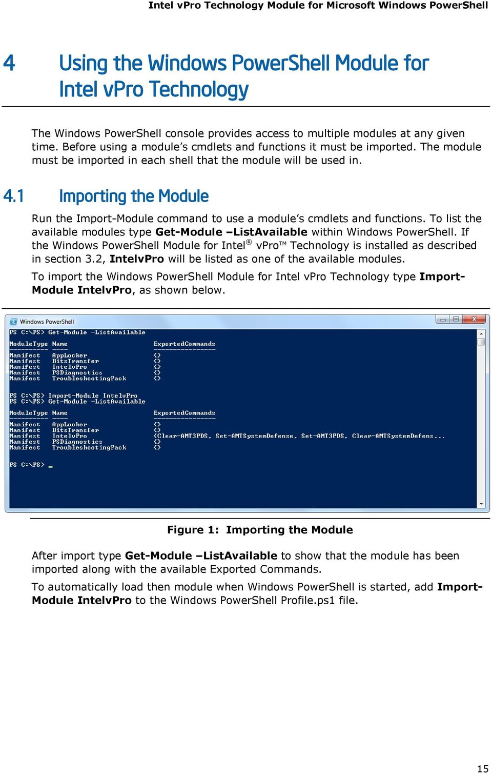 1 Importing the Module Run the Import-Module command to use a module s cmdlets and functions. To list the available modules type Get-Module ListAvailable within Windows PowerShell.