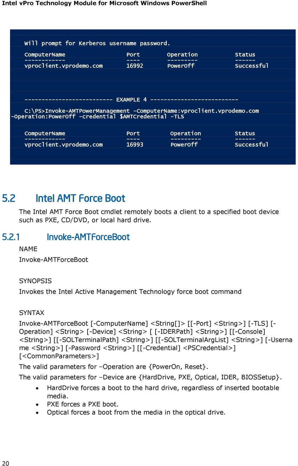 com -Operation:PowerOff -credential $AMTCredential -TLS ComputerName Port Operation Status ------------ ---- --------- ------ vproclient.vprodemo.com 16993 PowerOff Successful 5.