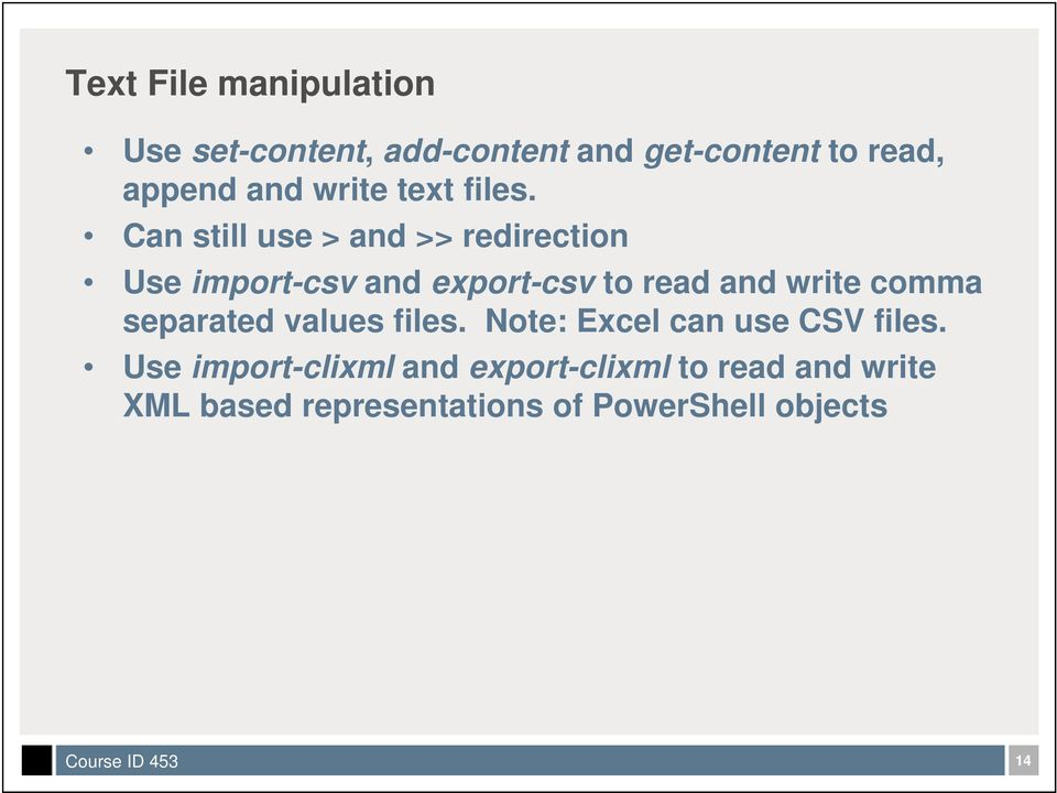 Can still use > and >> redirection Use import-csv and export-csv to read and write comma