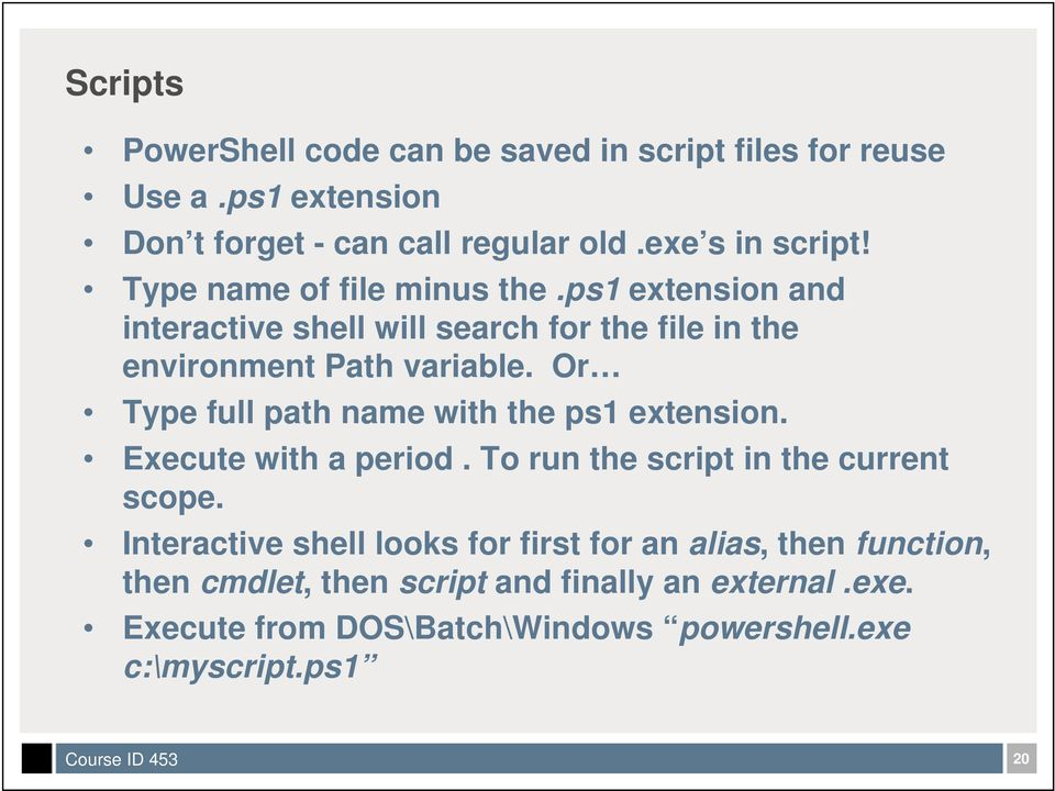 Or Type full path name with the ps1 extension. Execute with a period. To run the script in the current scope.