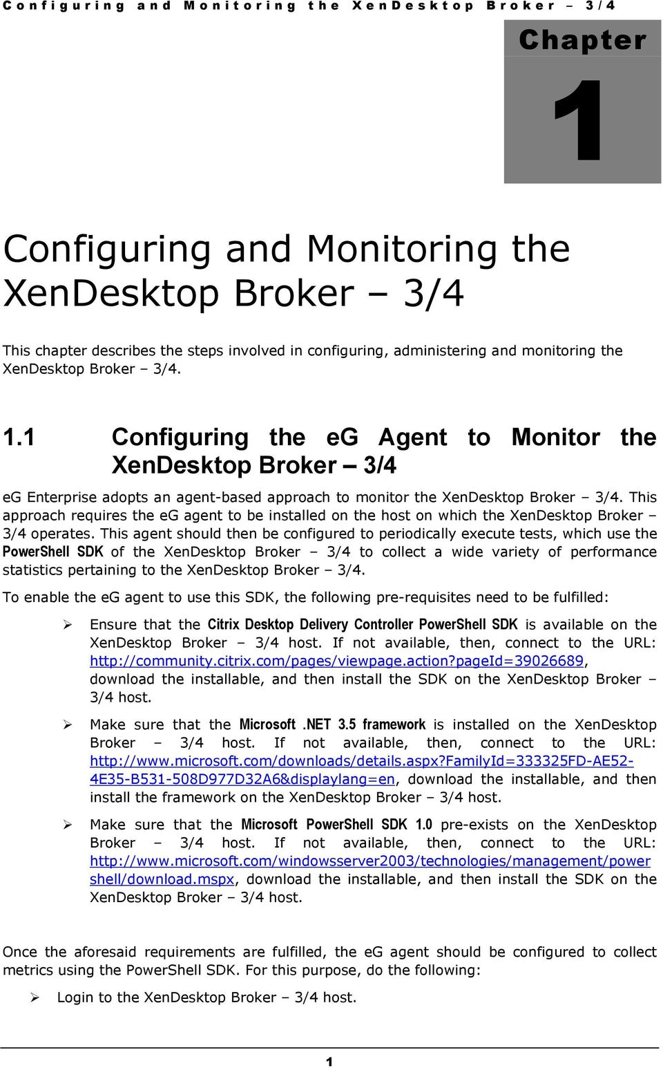 This approach requires the eg agent to be installed on the host on which the XenDesktop Broker 3/4 operates.