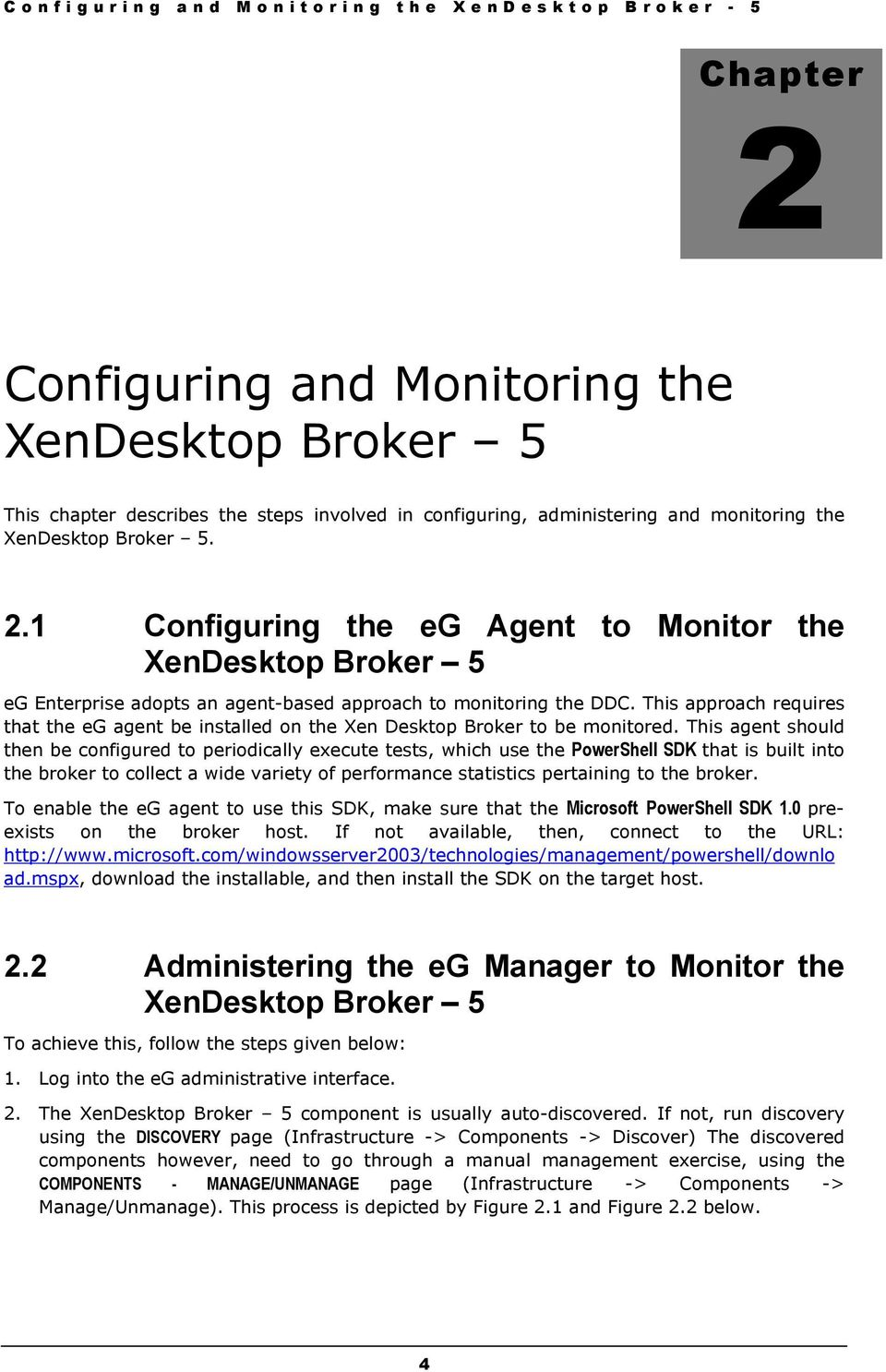 This approach requires that the eg agent be installed on the Xen Desktop Broker to be monitored.
