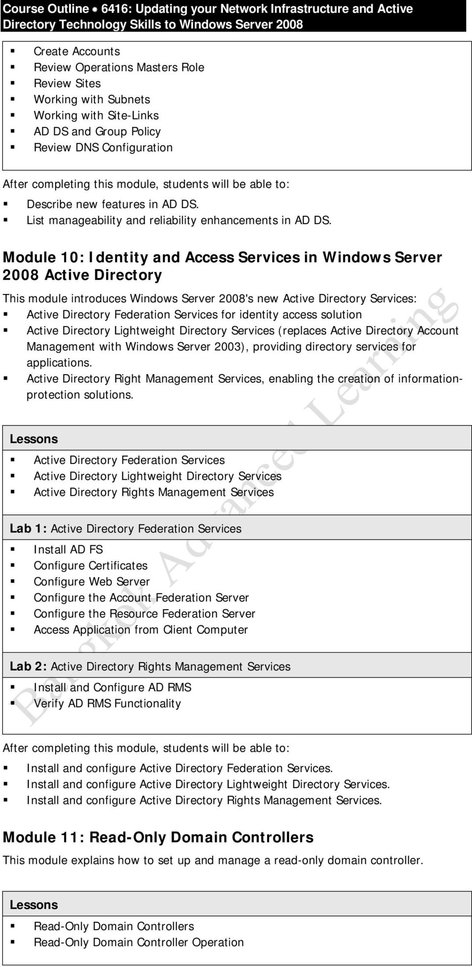 Module 10: Identity and Access Services in Windows Server 2008 Active Directory This module introduces Windows Server 2008's new Active Directory Services: Active Directory Federation Services for