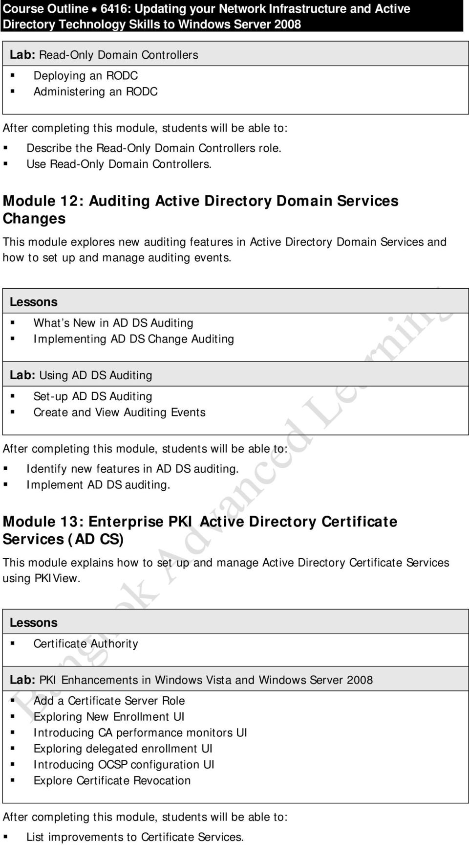 What s New in AD DS Auditing Implementing AD DS Change Auditing Lab: Using AD DS Auditing Set-up AD DS Auditing Create and View Auditing Events Identify new features in AD DS auditing.