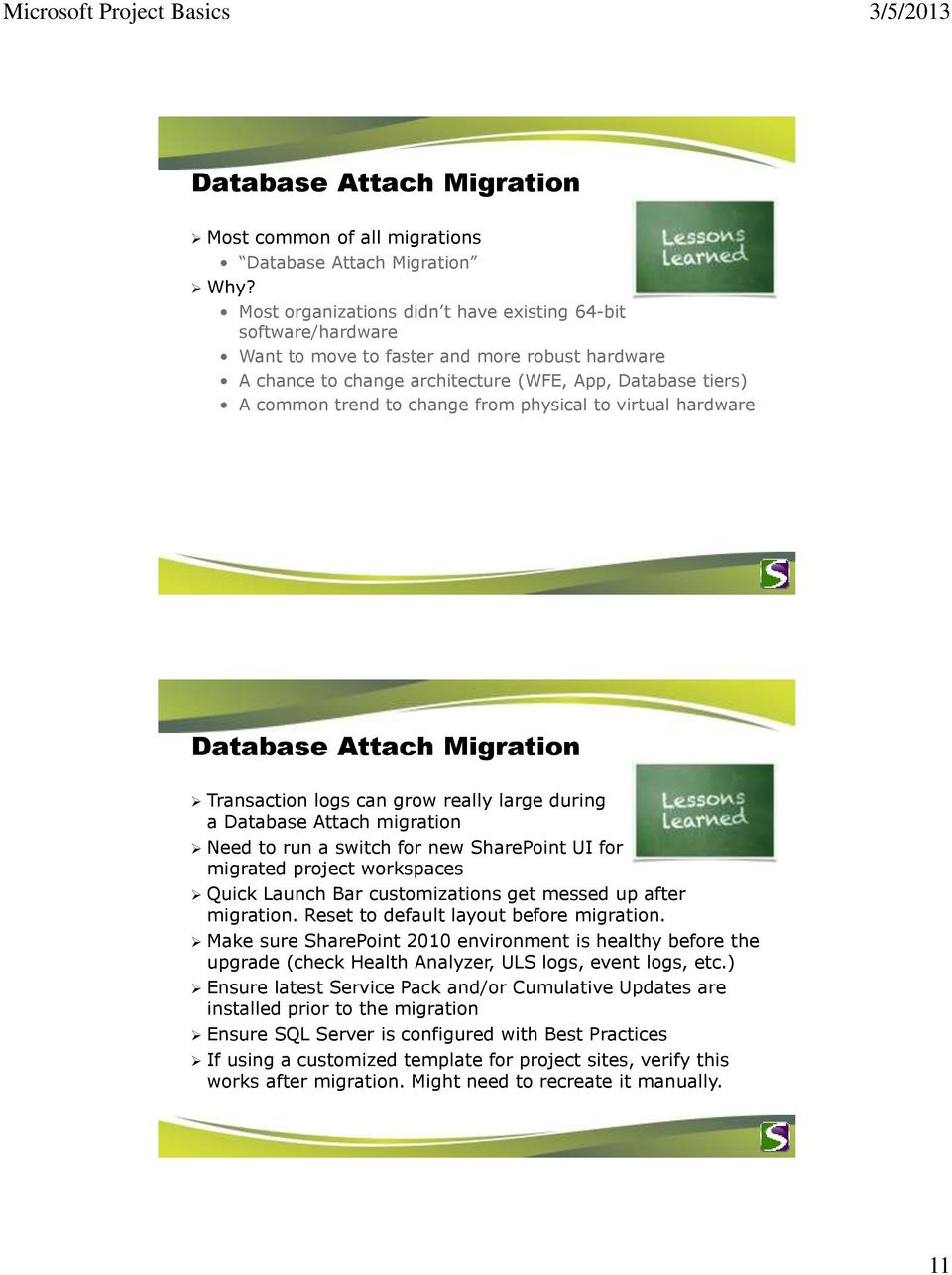 from physical to virtual hardware Database Attach Migration Transaction logs can grow really large during a Database Attach migration Need to run a switch for new SharePoint UI for migrated project