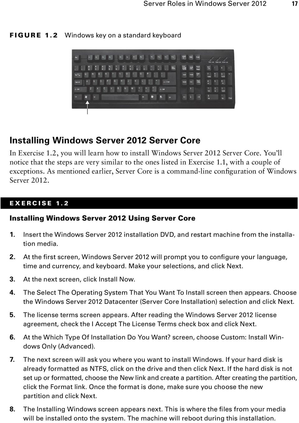 As mentioned earlier, Server Core is a command-line configuration of Windows Server 2012. EXERCISE 1.2 Installing Windows Server 2012 Using Server Core 1.