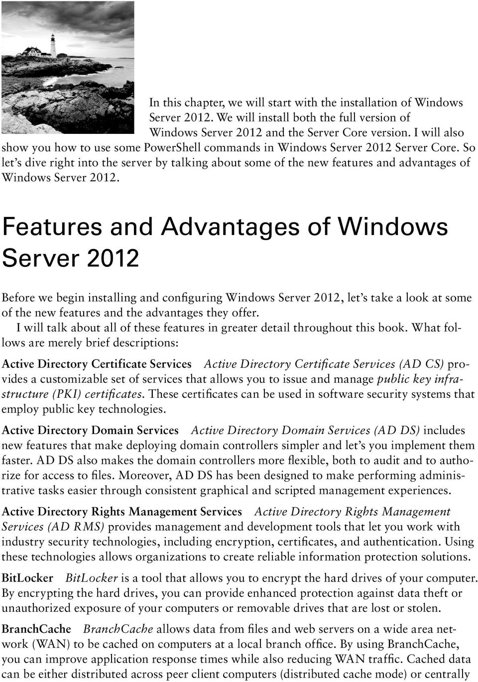 So let s dive right into the server by talking about some of the new features and advantages of Windows Server 2012.