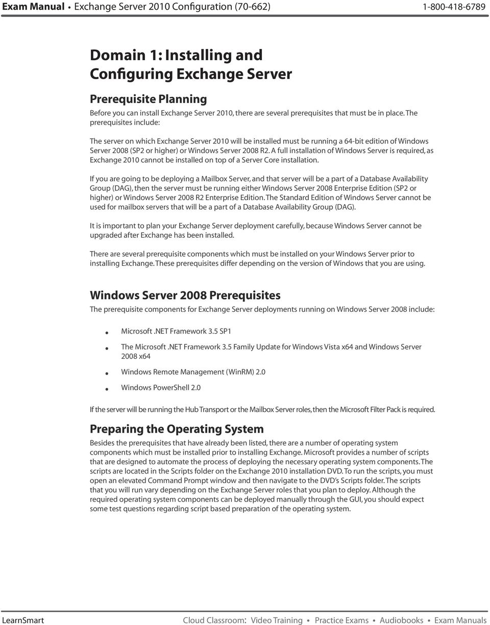The prerequisites iclude: The server o which Exchage Server 2010 will be istalled must be ruig a 64-bit editio of Widows Server 2008 (SP2 or higher) or Widows Server 2008 R2.