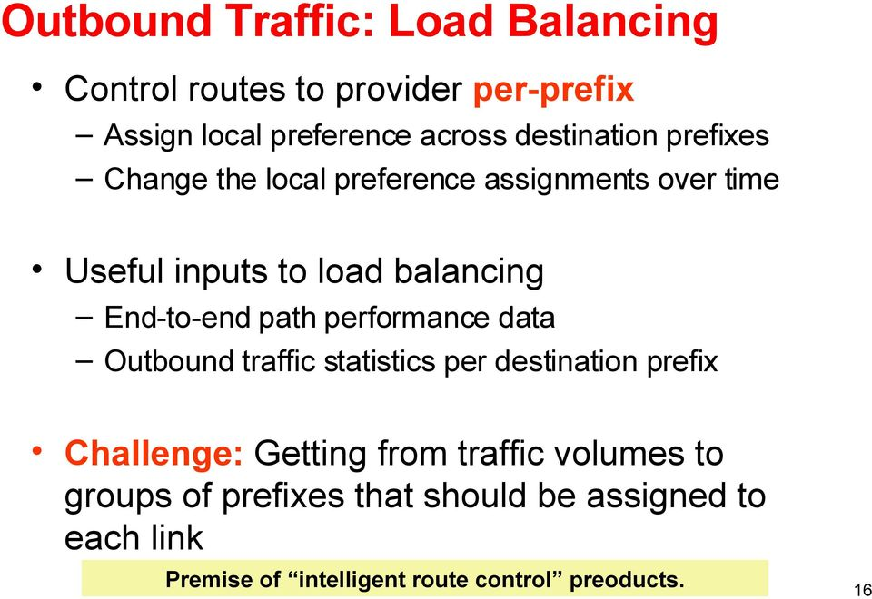 End-to-end path performance data Outbound traffic statistics per destination prefix Challenge: Getting from