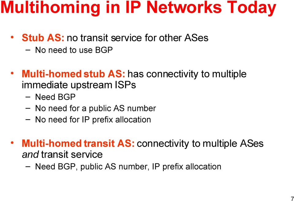 need for a public AS number No need for IP prefix allocation Multi-homed transit AS: