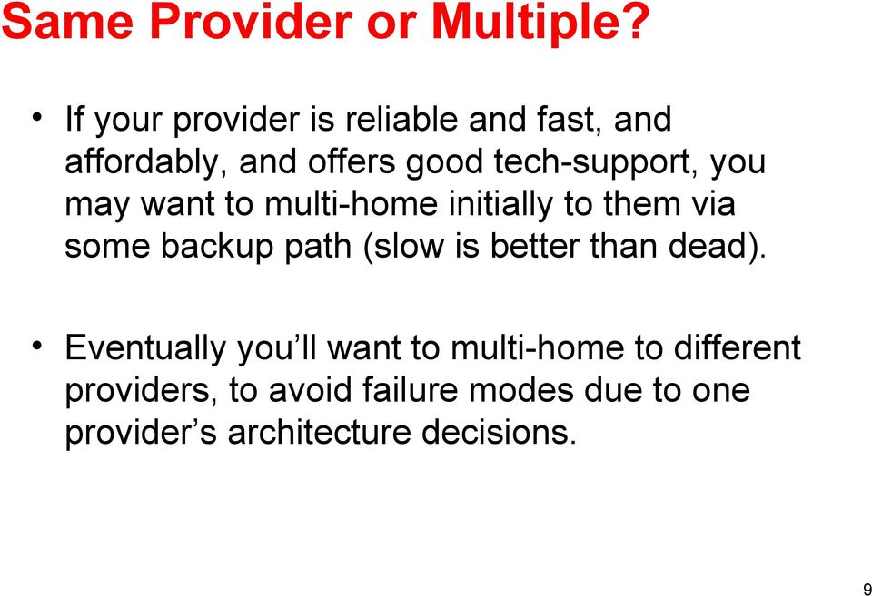 you may want to multi-home initially to them via some backup path (slow is better