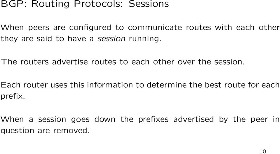 The routers advertise routes to each other over the session.