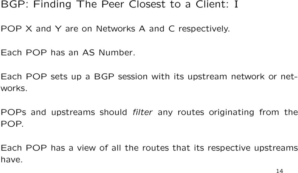 Each POP sets up a BGP session with its upstream network or networks.