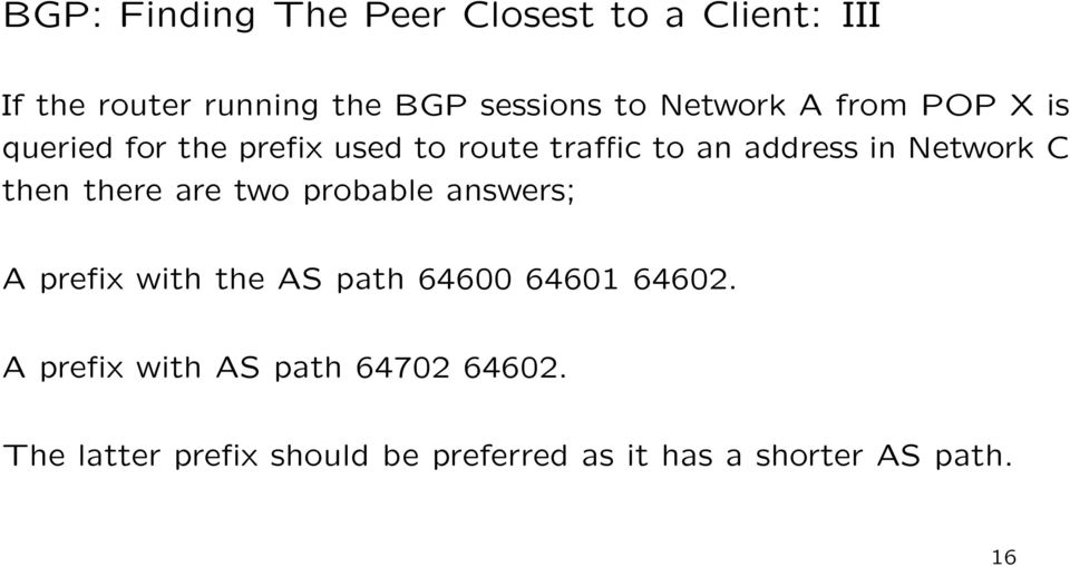 Network C then there are two probable answers; A prefix with the AS path 64600 64601 64602.