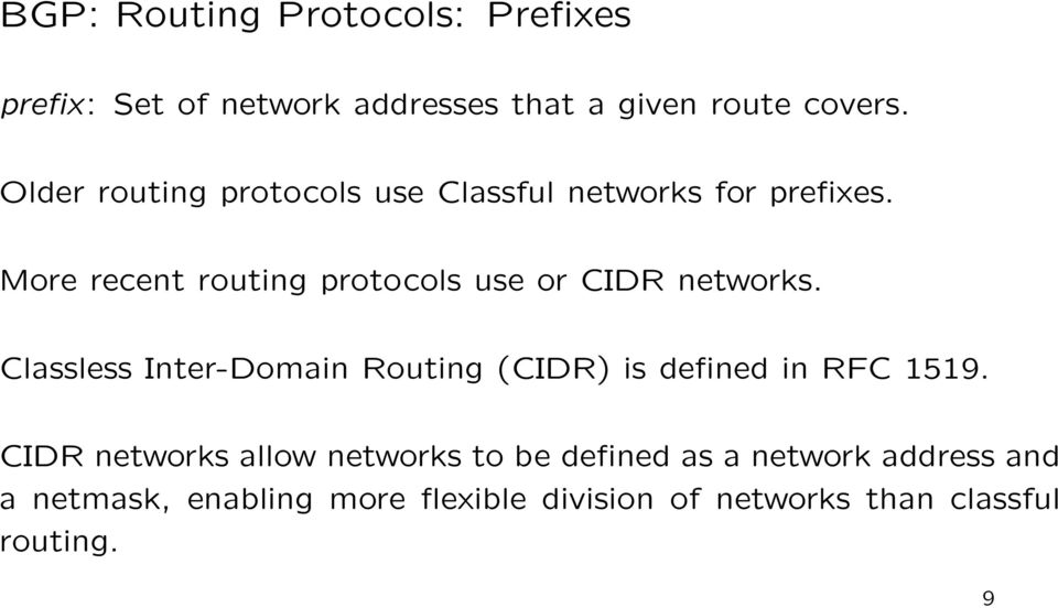 More recent routing protocols use or CIDR networks.