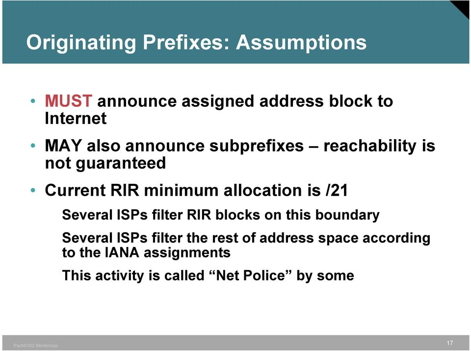 is /21 Several ISPs filter RIR blocks on this boundary Several ISPs filter the rest of